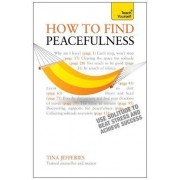 Peacefulness: Teach Yourself - the Secret of How to Use Solitude to Counter Stress and Breed Success by Tina Jefferies