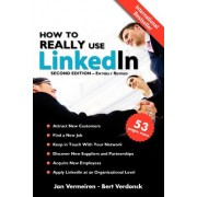 How to Really Use Linkedin: Discover the True Power of Linkedin and How to Leverage It for Your Business and Career