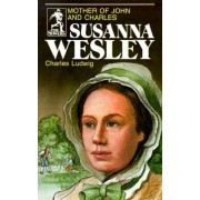 Susanna Wesley, Mother of John and Charles by Charles Ludwig