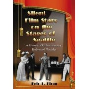 Silent Film Stars on the Stages of Seattle by Eric L. Flom