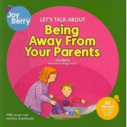 Let's Talk About Being Away from Your Parents by Joy Berry