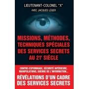 Missions, Methodes, Techniques Speciales Des Services Secrets Au 21e Siecle by Lieutenant-Colonel X
