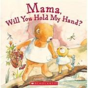 Mama, Will You Hold My Hand? by Anna Pignataro