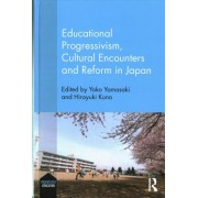 Educational Progressivism, Cultural Encounters and Reform in Japan by Yoko Yamasaki