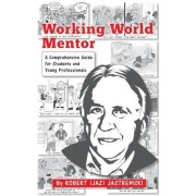 Working World Mentor: A Comprehensive Guide for Students and Young Adults