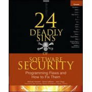 24 Deadly Sins of Software Security: Programming Flaws and How to Fix Them by Michael Howard