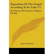 Exposition of the Gospel According to St. Luke V2 by James Thomson