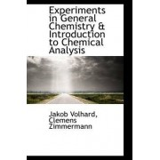 Experiments in General Chemistry & Introduction to Chemical Analysis by Jakob Volhard