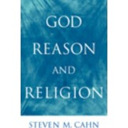 God, Reason, and Religion by Steven M. Cahn