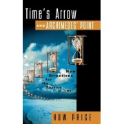 Time's Arrow and Archimedes' Point by Huw Price