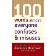 100 Words Almost Everyone Confuses and Misuses by Editors Of The American Heritage Dictionaries