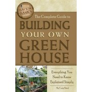 Complete Guide to Building Your Own Greenhouse by Craig W. Baird