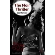 The Noir Thriller by Lee Horsley