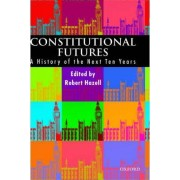 Constitutional Futures by Robert Hazell