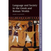 Language and Society in the Greek and Roman Worlds by James Clackson