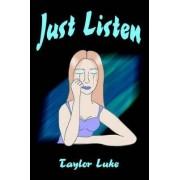 Just Listen by Taylor Luke
