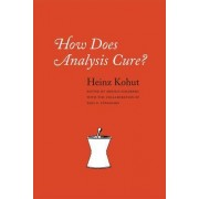 How Does Analysis Cure? by Heinz Kohut
