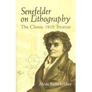 Senefelder on Lithography by Alois Senefelder
