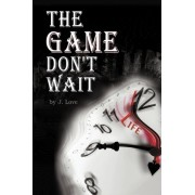 The Game Don't Wait by J Love