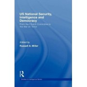 US National Security, Intelligence and Democracy by Russell A. Miller