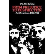 From Prejudice to Destruction by Jacob Katz