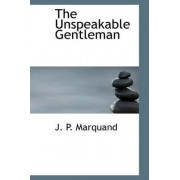 The Unspeakable Gentleman by John Phillips Marquand