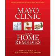 Mayo Clinic Book of Home Remedies by Mayo Clinic Physicians