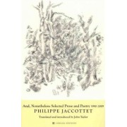 And, Nonetheless: Selected Prose and Poetry 1990-2009 by Philippe Jaccottet