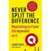 Voss Never Split the Difference: Negotiating as if Your Life Depended on It