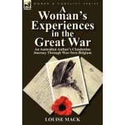 A Woman's Experiences in the Great War by Louise Mack