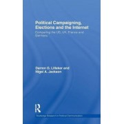 Political Campaigning, Elections and the Internet by Darren G. Lilleker
