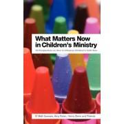 What Matters Now in Children's Ministry by Matt Guevara
