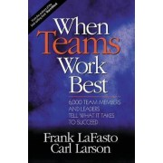 When Teams Work Best by Frank M. J. Lafasto