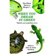 You Know You're a Herper* When You Dream in Green * Reptile and Amphibian Lover by Allen Salzberg