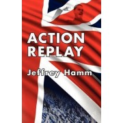 Action Replay by Jeffrey Hamm