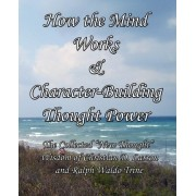 How the Mind Works & Character-Building Thought Power by Christian D Larson