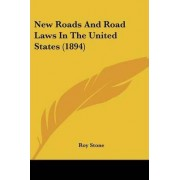 New Roads and Road Laws in the United States (1894) by Roy Stone