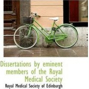 Dissertations by Eminent Members of the Royal Medical Society by Royal Medical Society of Edinburgh