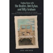 Finding Home with the Beatles, Bob Dylan, and Billy Graham by Jess Archer