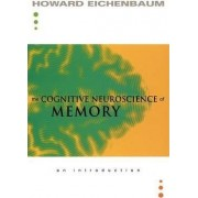 The Cognitive Neuroscience of Memory by Howard Eichenbaum