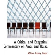 A Critical and Exegetical Commentary on Amos and Hosea by William Rainey Harper