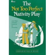 The Not Too Perfect Nativity Play by Paul M Miller