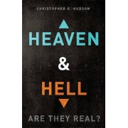 Heaven and Hell: are They Real? by Christopher D. Hudson