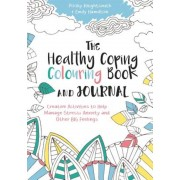 The Healthy Coping Colouring Book and Journal: Creative Activities to Help Manage Stress, Anxiety and Other Big Feelings, Paperback