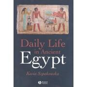 Daily Life in Ancient Egypt by Kasia Szpakowska