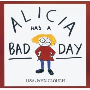 Alicia Has a Bad Day by Jahn Clough