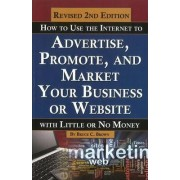 How to Use the Internet to Advertise, Promote & Market Your Business or Website by Bruce C. Brown