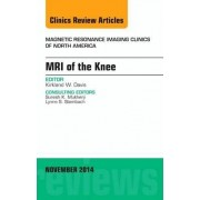 MRI of the Knee, an Issue of Magnetic Resonance Imaging Clinics of North America by Kirkland W. Davis