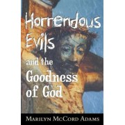 Horrendous Evils and the Goodness of God by Marilyn McCord Adams