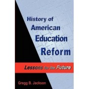 History of American Education Reform: Lessons for the Future by Gregg B. Jackson